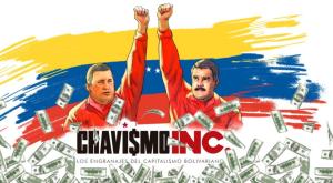 """Chavismo Inc., la investigación que evidencia los engranajes del """"capitalismo bolivariano"""" en el mundo"""